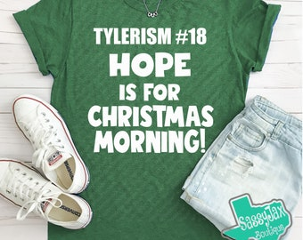 """TYLERISM #18 Tee  """"Hope is for Christmas Morning!"""""""
