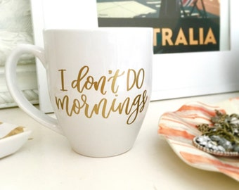 Funny Coffee Mug - I Don't Do Mornings - Adult Mug - Coffee Mug - Gift for Her - Birthday Gift Idea - Teacher Gift Idea - Office Mug