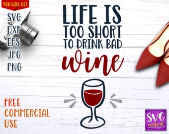 Life is too short to drink bad wine, dxf, cut file, silhouette cutting file, iron on transfer, life is too short, wine quote, wine, wine svg