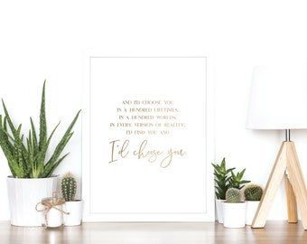 I'd Choose You - The Chaos of Stars quote - Rose Gold Foil Print