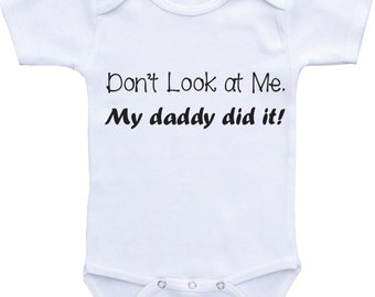 Funny baby shirts Don't Look at Me. My Daddy did it! Smell Funny Onesies, Funny baby gift for Baby Boy or Baby Girl