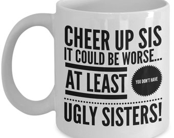 Sister to Sister Gift, Cheer Up Sis, Coffee Mug, Ceramic