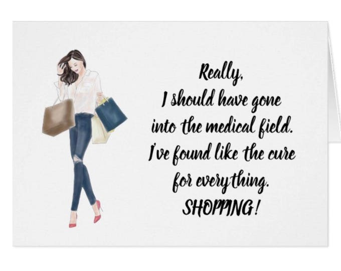 """Funny Greeting Card For Her 5 X 7 """"Shopping Is The Cure"""""""