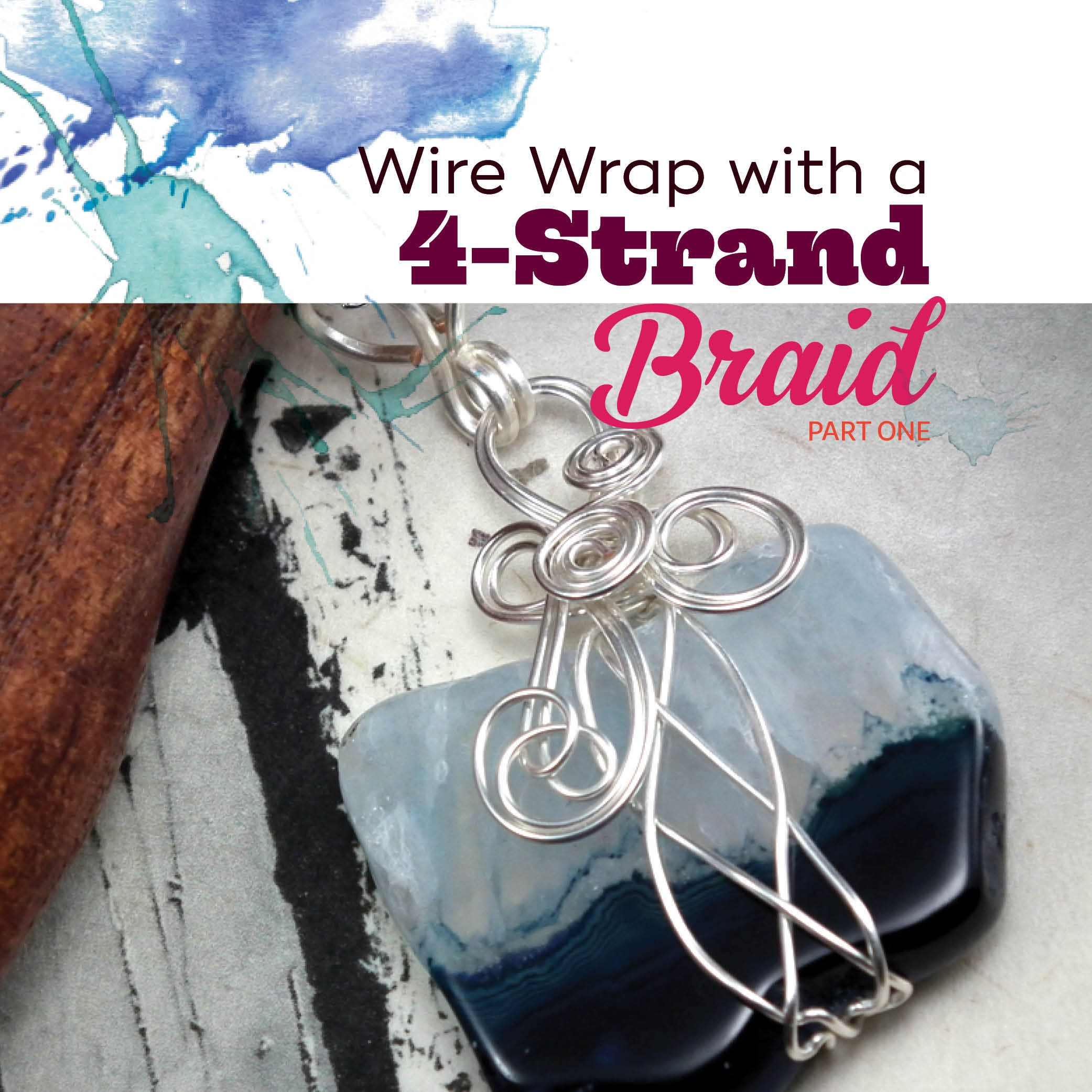 TUTORIAL: Wrap With a 4-Strand Braid Wire-Wrapped Pendant
