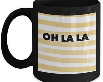 Cute Whimsical Coffee Mug - OH LA LA - Best Gift