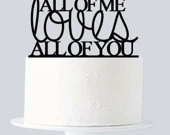 All Of Me Loves All of You Cake Topper, Wedding Cake Topper A543