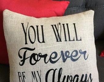 You Will Forever Be My Always Burlap Envelope Pillow Cover/ Pillow Cover/ Burlap Pillow Cover
