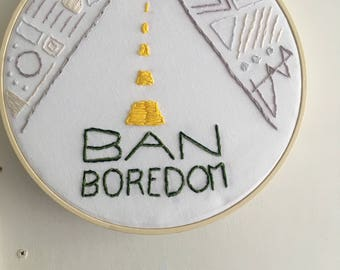 Ban Boredom. Hand Embroidered Wooden Frame