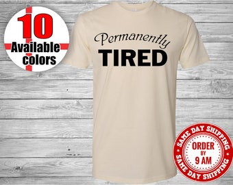 Permanently Tired, Funny Mom Shirt, Mom Life, Funny T-Shirt, Tired Shirt, Mama Shirt, Popular Shirt, Trending Shirt, Mothers Day Gift