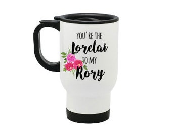 Gilmore Girls travel mug, You're the Lorelai to my Rory, stainless steel, dishwasher safe