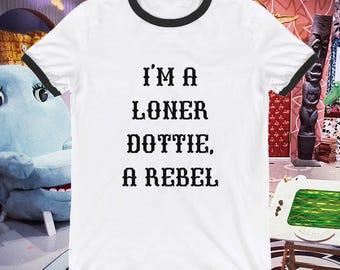Pee-Wee's Big Adventure I'm A Loner Dottie, A Rebel Ringer T-Shirt