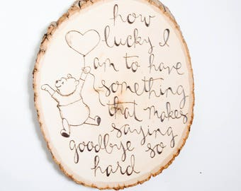 Winnie The Pooh Quote | How Lucky I am To Have Something That Makes Saying Goodbye So Hard | Nursery and Special Occasion Sign