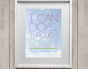 I can do all things through Christ which strengthens me. Philippians 4:13