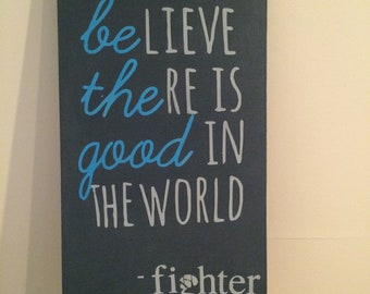 Be The Good Handcrafted Sign - 100% of Proceeds donated to Fighter Foundation