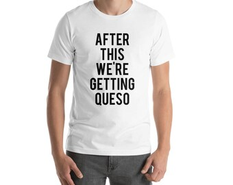 RESERVED: 7 T-shirts Crewneck - After This We're Getting QUESO shirts - Bridal Party Getting Ready Outfit - Bride robe Bridesmaid