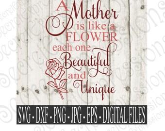 Mother is like a flower Svg, Mom Svg, Mothers Day Svg, Digital Cutting File, Eps, Png, JPEG, DXF, SVG Cricut, Svg Silhouette, Print File