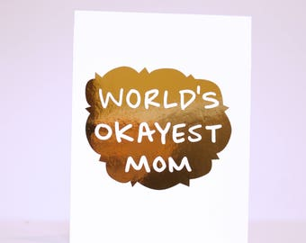 Funny Mothers Day Card / World's Okayest Mom / Real Gold Foil