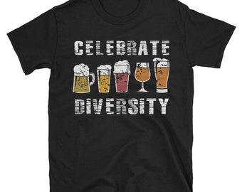 Funny Beer T shirt - Celebrate Diversity