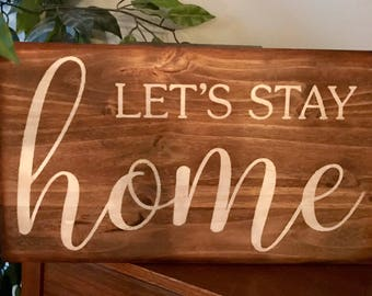 Let's Stay Home Wooden Primitive Rustic Sign