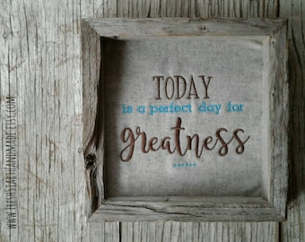 Encouragment Sign - today is a perfect day for greatness- Rustic Wall Art - Rustic Home Decor-Girl Power - Gifts for her- Encouraging Quotes