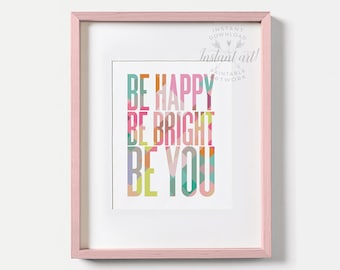 Be happy be bright be you PRINTABLE art inspirational quote,printable decor,motivational quote,colorful,happy wall art,inspirational,mosaic