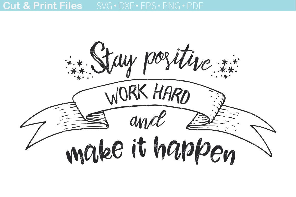 Stay Positive Work Hard Make It Happen Motivational SVG