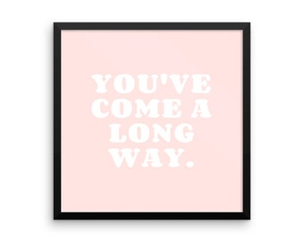 Framed Wall Art Print, Framed Poster, You've Come a Long Way, Inspirational, Motivational, Quote Art Print, Typography, Don't Give Up