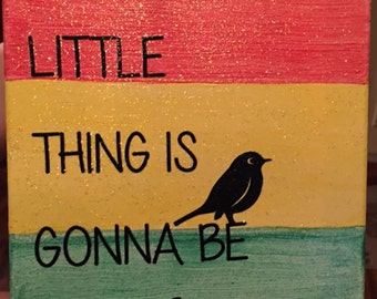Every Little Thing is Gonna Be Alright  Canvas