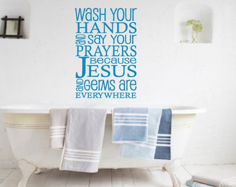Wash your hands say your prayers Jesus and germs saying, Vinyl Decal- Wall Art, Wall decor, bathroom