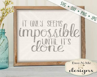 Motivational SVG Cut File - It Only Seems Impossible Until It's Done SVG - inspirational phrase - Commercial Use OK - svg, dxf, png, jpg