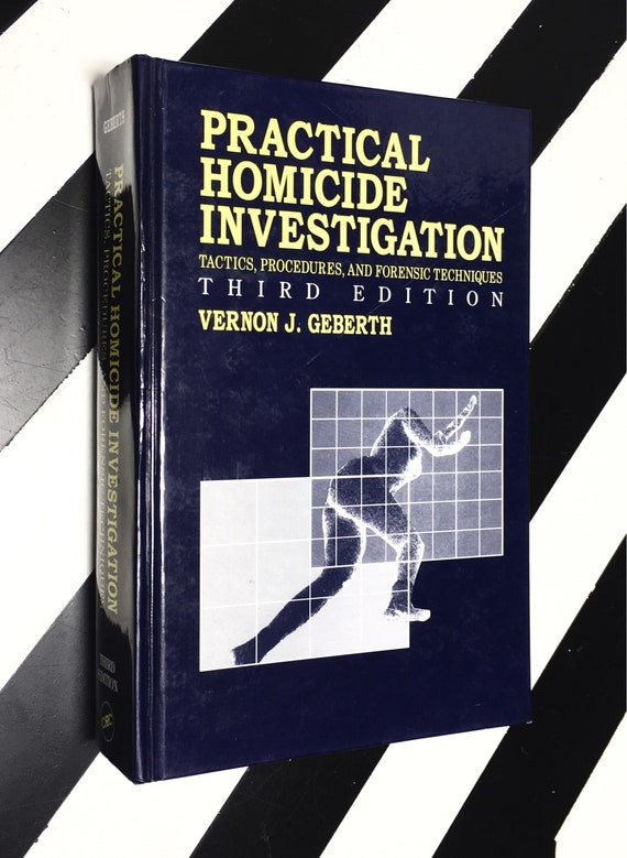 Practical Homicide Investigation: Tactics, Procedures, and Forensic Techniques - Third Edition by Vernon J. Geberth (1996) hardcover
