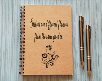 Writing Journal, Sisters Notebook - Sisters are different flowers from the same garden- 5 x 7 Journal, Notebook, Sketchbook, Scrapbook