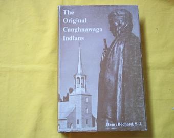 The Original Caughnawaga Indians by Henri Bechard, S.J.