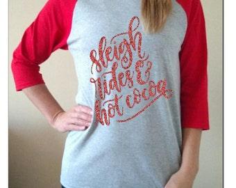 Christmas Shirt Raglan christmas gift Sleigh rides and hot cocoa red glitter