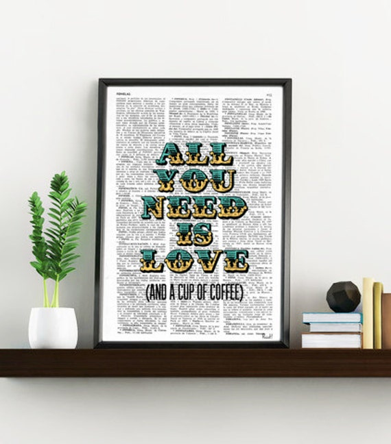 All you need is love (and a cup of coffee), funny MOTIVATIONAL art, Wall Decor, Kitchen Poster print - house art TYQ018