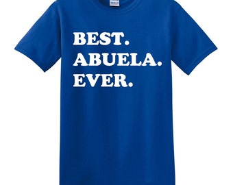 Best Abuela Ever Shirt - Mothers Day Day Gift - Gift for Mom - Best Abuela Ever Shirt - Gift for Grandparent - Gift for Abuela - New Abuela