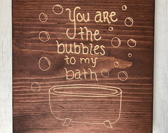 You Are The Bubbles To My Bath | Bathroom Decor | Home Decor | Wood Sign | Gift for Him | Gift for Her |