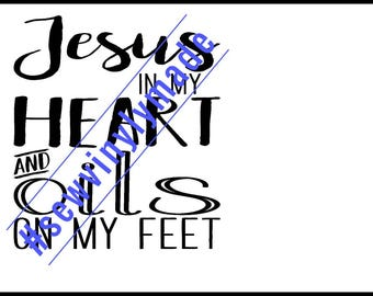 Jesus in my Heart and Oils on my feet JPEG, PNG, SVG