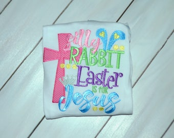 Silly Rabbit Easter is For Jesus Shirt - Girls Easter Shirt - Easter Shirt - Silly Rabbit Shirt - Egg Hunt Shirt - Girls Silly Rabbit Shirt