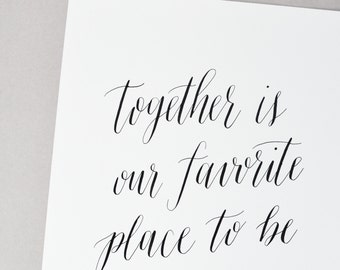 Together is Our Favorite Place - Handwritten Calligraphy Print - 5 x 7, 8 x 10