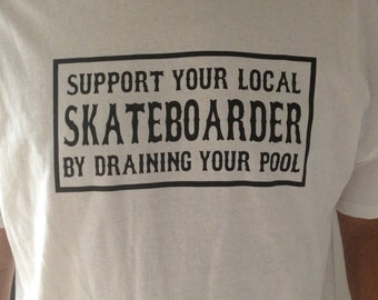 XX Support Your Local Skateboarder by Draining your Pool Skate Punk T-shirt by Seven 13 Productions