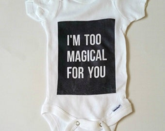 I'm too magical for you quote baby onesie for baby girls and baby boys newborn, 6 months, 12 months, 18 months funny graphic baby onesie