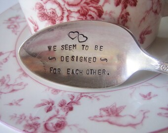 Pride and Prejudice  - Upcycled Silverplate Hand Stamped Teaspoon - We seem to be designed for each other - Jane Austen