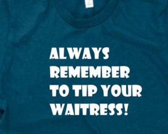 Always Tip Your Waitress funny shirt