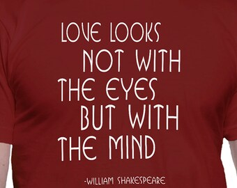 Love Looks Not With the Eyes but With the Mind T-Shirt