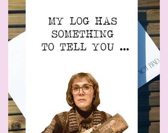 Twin Peaks Greetings Card - 'My Log Has Something To Tell You...'