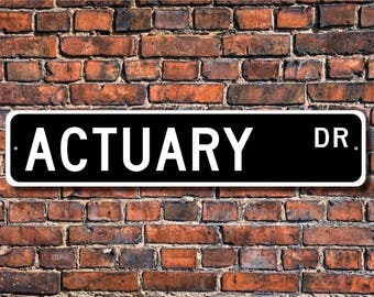 Actuary Gift, Actuary Decor, Actuary Sign, Gift for Actuary, Sign for Actuary, Custom Street Sign, Quality Metal Sign,
