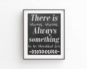 There is always something to be Thankful for, Instant download, Thankful print, Thanksgiving decoration