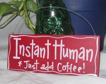 Instant Human Just Add Coffee hand painted sign