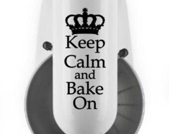 Keep Calm and Bake On Vinyl Kitchenaid Mixer Decal